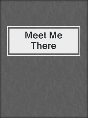 cover image of Meet Me There