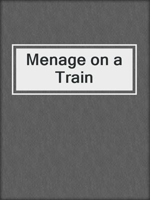 cover image of Menage on a Train