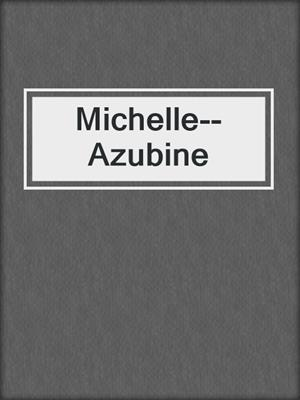 cover image of Michelle--Azubine