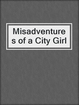 cover image of Misadventures of a City Girl
