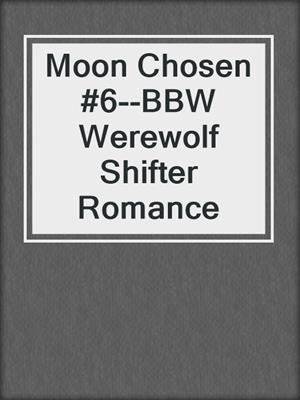 cover image of Moon Chosen #6--BBW Werewolf Shifter Romance
