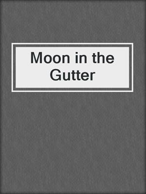 cover image of Moon in the Gutter