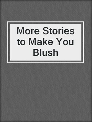 cover image of More Stories to Make You Blush