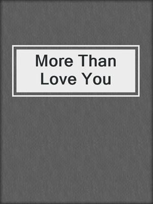 cover image of More Than Love You
