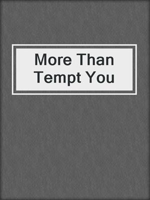 cover image of More Than Tempt You