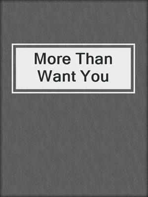 cover image of More Than Want You