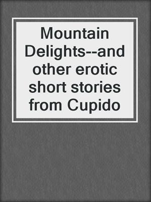 cover image of Mountain Delights--and other erotic short stories from Cupido