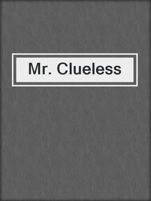 cover image of Mr. Clueless