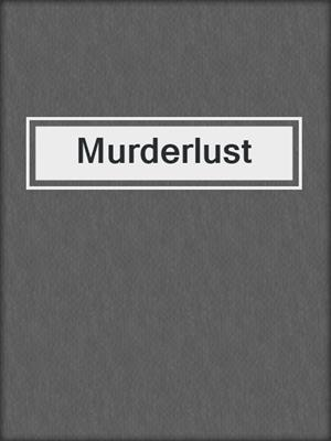 cover image of Murderlust