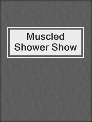 cover image of Muscled Shower Show