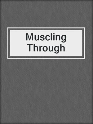 cover image of Muscling Through