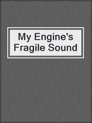 cover image of My Engine's Fragile Sound