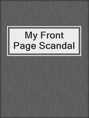 cover image of My Front Page Scandal