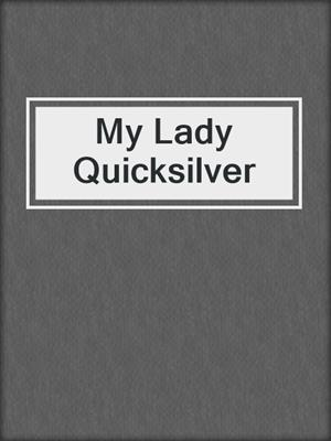 cover image of My Lady Quicksilver