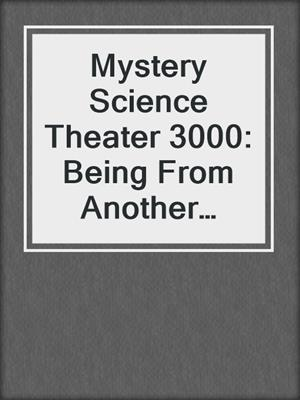 cover image of Mystery Science Theater 3000: Being From Another Planet (aka Time Walker)