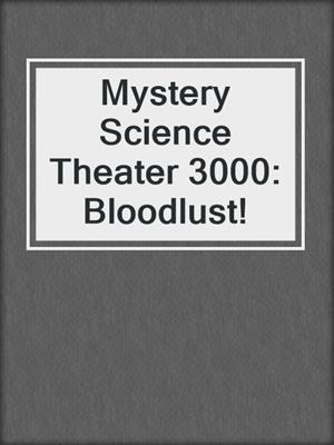 cover image of Mystery Science Theater 3000: Bloodlust!