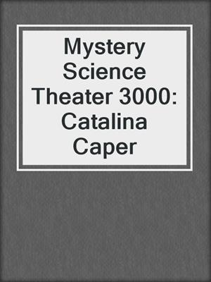 cover image of Mystery Science Theater 3000: Catalina Caper