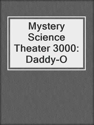 cover image of Mystery Science Theater 3000: Daddy-O