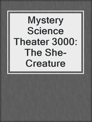cover image of Mystery Science Theater 3000: The She-Creature