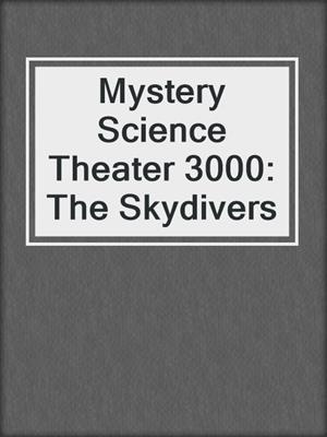 cover image of Mystery Science Theater 3000: The Skydivers