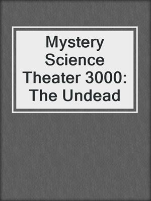 cover image of Mystery Science Theater 3000: The Undead