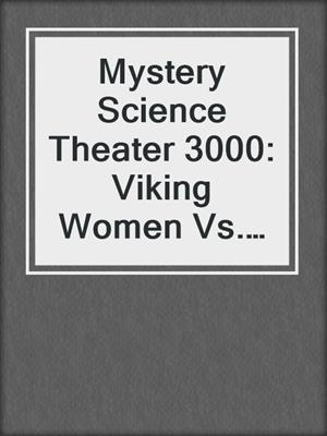 cover image of Mystery Science Theater 3000: Viking Women Vs. The Sea Serpent