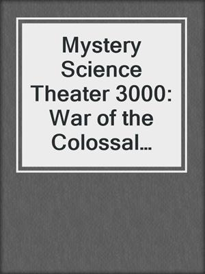cover image of Mystery Science Theater 3000: War of the Colossal Beast