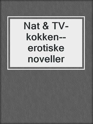 cover image of Nat & TV-kokken--erotiske noveller