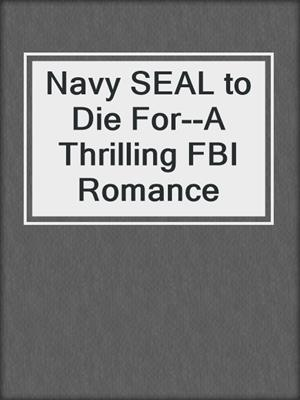 cover image of Navy SEAL to Die For--A Thrilling FBI Romance