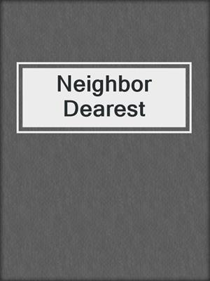 cover image of Neighbor Dearest