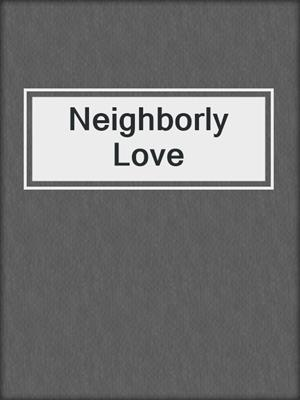 cover image of Neighborly Love