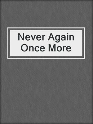cover image of Never Again Once More