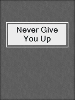 cover image of Never Give You Up