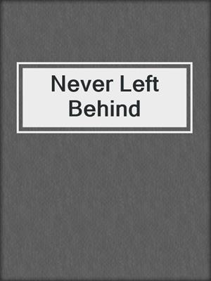 cover image of Never Left Behind
