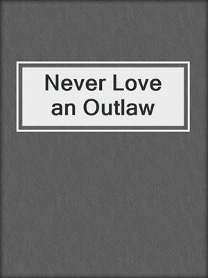 cover image of Never Love an Outlaw