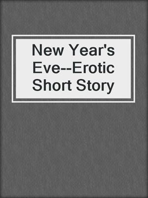 cover image of New Year's Eve--Erotic Short Story