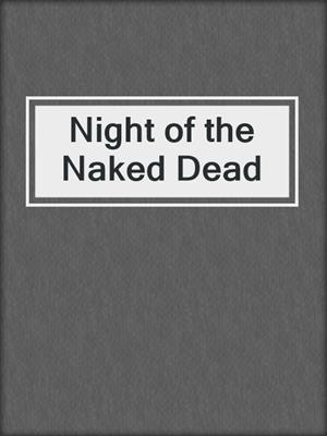 cover image of Night of the Naked Dead