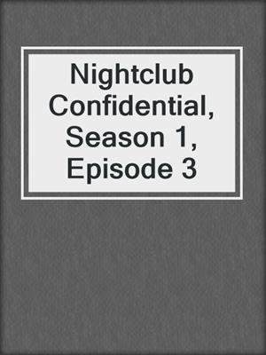 cover image of Nightclub Confidential, Season 1, Episode 3