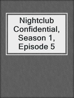 cover image of Nightclub Confidential, Season 1, Episode 5