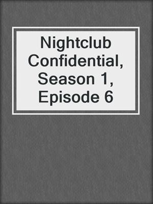 cover image of Nightclub Confidential, Season 1, Episode 6