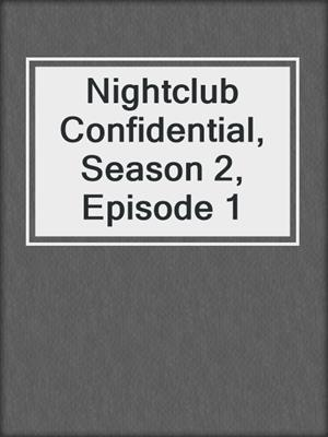 cover image of Nightclub Confidential, Season 2, Episode 1
