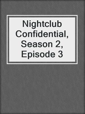 cover image of Nightclub Confidential, Season 2, Episode 3