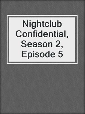 cover image of Nightclub Confidential, Season 2, Episode 5