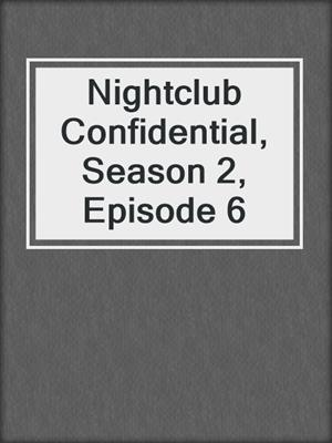 cover image of Nightclub Confidential, Season 2, Episode 6