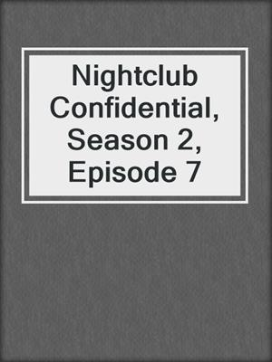 cover image of Nightclub Confidential, Season 2, Episode 7