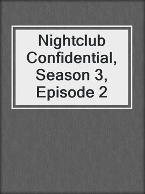 cover image of Nightclub Confidential, Season 3, Episode 2