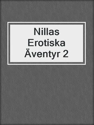 cover image of Nillas Erotiska Äventyr 2