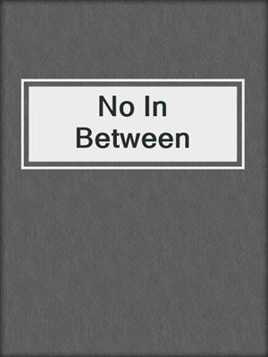 cover image of No In Between