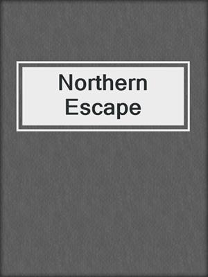 cover image of Northern Escape