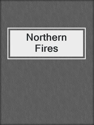 cover image of Northern Fires